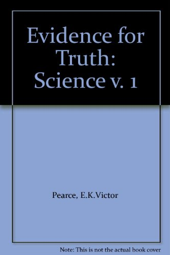 Evidence for Truth: v. 1: Science by E.K.Victor Pearce
