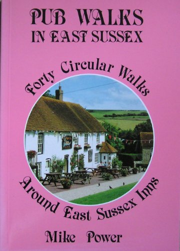 Pub Walks in East Sussex By Mike Power