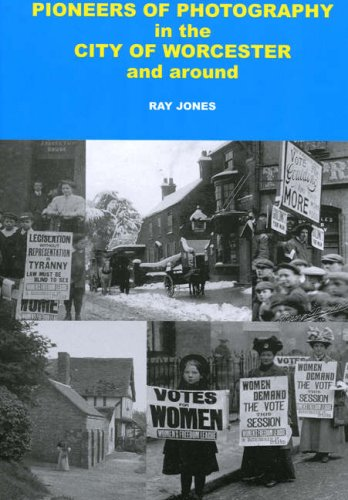 Pioneers of Photography in the City of Worcester and Around By Ray Jones