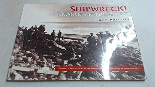 Shipwreck: Broken on the Wight By Kenneth S. Phillips