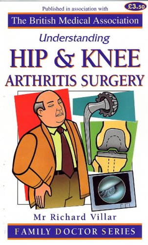 Understanding Hip and Knee Arthritis Surgery By Richard N. Villar