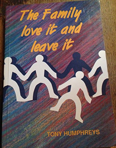 Family: Love it and Leave it By Tony Humphreys