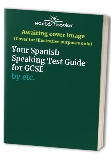Your Spanish Speaking Test Guide for GCSE By John Connor