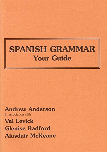 Spanish Grammar: Your Guide: In Association with Val Levick by Andrew Anderson