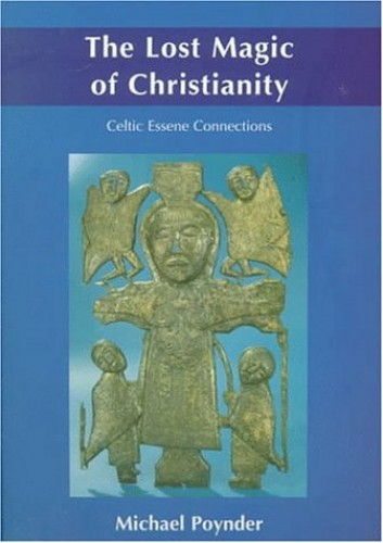 The Lost Magic of Christianity By Michael Poynder
