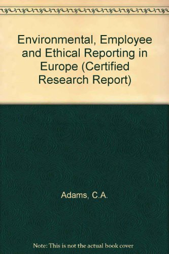 Environmental, Employee and Ethical Reporting in Europe By C.A. Adams