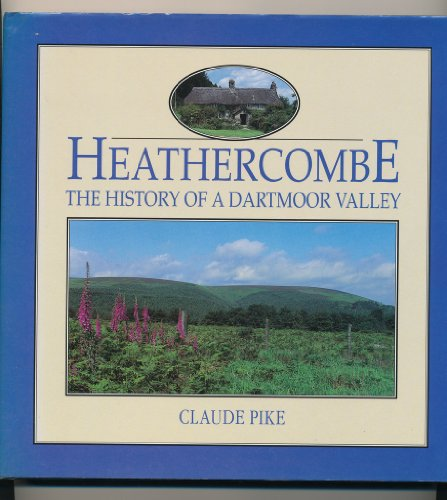 Heathercombe: The History of a Dartmoor Valley by Claude Drew Pike