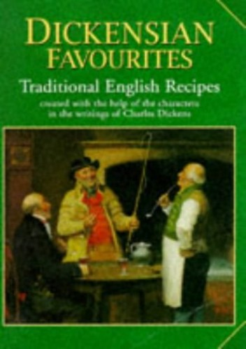 Dickensian Favourites: Traditional English Recipes Created with the Help of the Characters in the Writings of Charles Dickens (English Country Fare) By E.W. Haslehurst