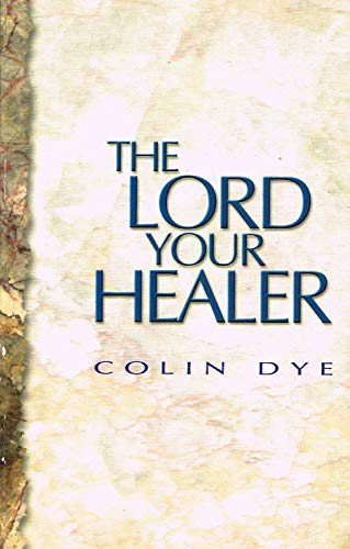 The Lord Your Healer By Colin Dye