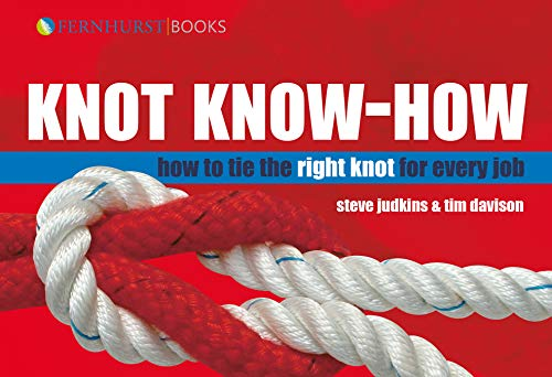 Knot Know-How: How to Tie the Right knot for every job: A New Approach to Mastering Knots and Splices (Wiley Nautical) By Steve Judkins