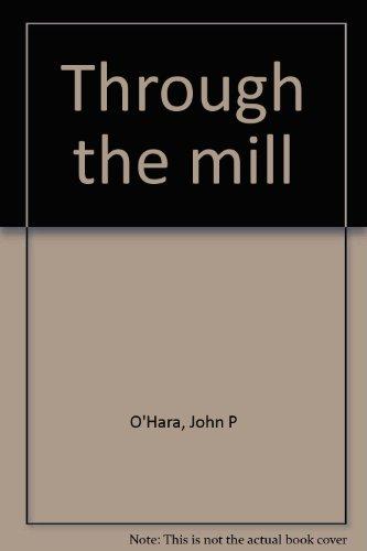 Through the mill By John P O'Hara