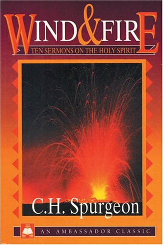 Wind and Fire: Ten Sermons on the Holy Spirit by C.H. Spurgeon
