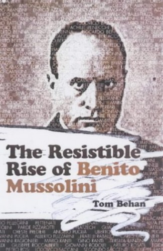 The Resistible Rise Of Benito Mussolini By Tom Behan