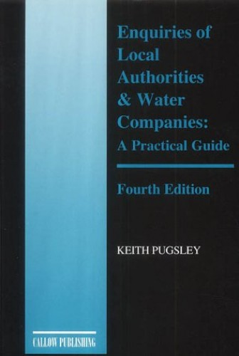 Enquiries of Local Authorities and Water Companies: A Practical Guide by Keith Pugsley