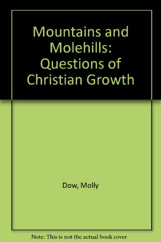 Mountains and Molehills: Questions of Christian Growth By Molly Dow