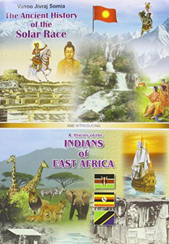 The History of the Solar Race: A History of the Indians of East Africa by Vanoo Vijraj Somia