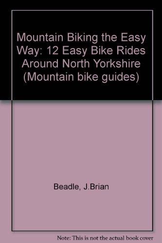 Mountain Biking the Easy Way By J.Brian Beadle