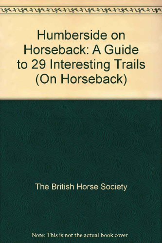 Humberside on Horseback By The British Horse Society