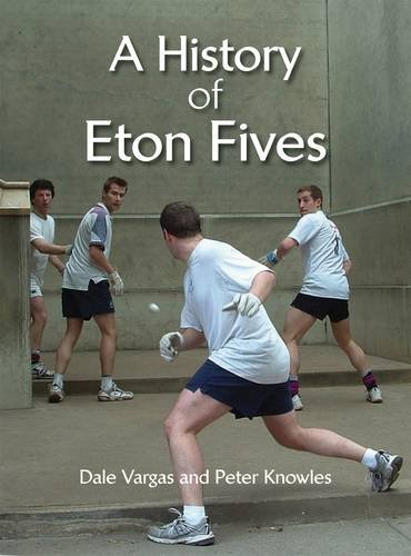 The History of Eton Fives By Don Varga