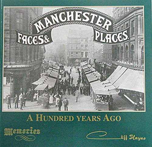 Manchester Faces and Places a Hundred Years Ago By Cliff Hayes