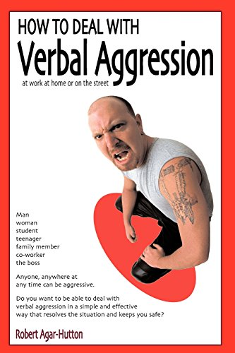 How to Deal with Verbal Aggression By Robert Agar-Hutton