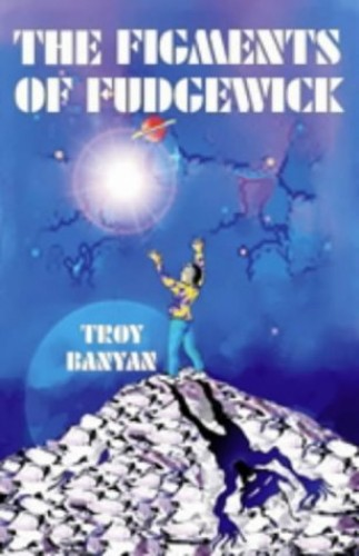 Figments of Fudgewick By Troy Banyan