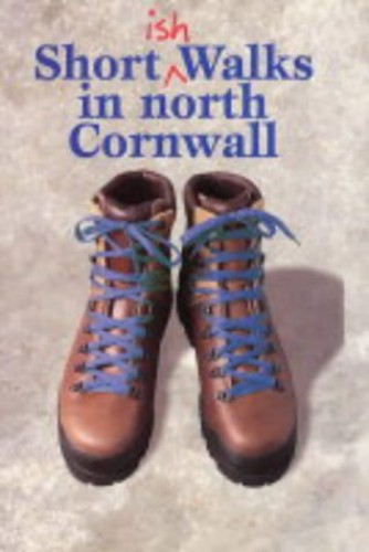 Shortish Walks in North Cornwall By Paul White