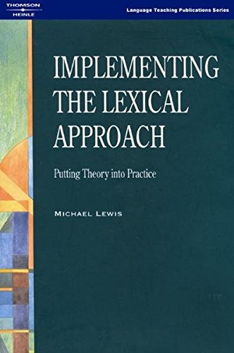 Implementing the Lexical Approach: Putting Theory into Practice By Michael Lewis