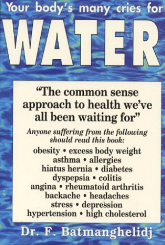 Your Body's Many Cries for Water: Body Thirst Signals and the Damage of Chronic Dehydration Explained: Anglicized Edition by F. Batmanghelidj