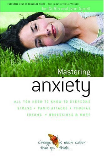 How to Master Anxiety: All You Need to Know to Overcome Stress, Panic Attacks, Trauma, Phobias, Obsessions and More by Joe Griffin