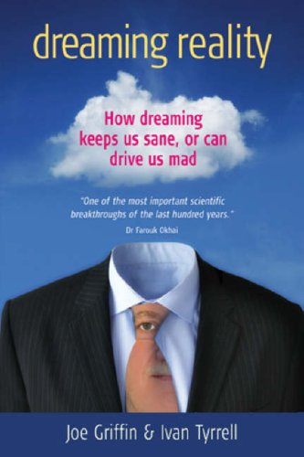 Dreaming Reality: How Dreaming Keeps Us Sane, or Can Drive Us Mad by Joe Griffin