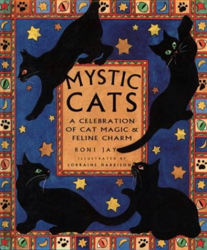 Mystic Cats: A Celebration of Cat Magic and Feline Charm by Roni Jay