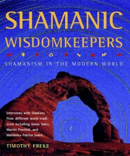 Shamanic Wisdomkeepers By Timothy Freke