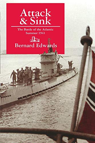 Attack and Sink!: The Battle of the Atlantic Summer 1941 by Bernard Edwards