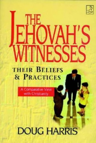 Jehovah's Witnesses: Their Beliefs and Practices By Doug Harris