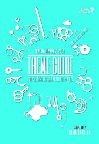 Spring Harvest 2013 Theme Guide: Your Essential Guide to the Source By Kelly Gerard