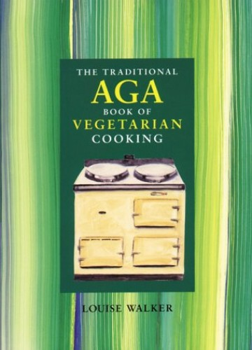 The Traditional Aga Book of Vegetarian Cooking by Louise Walker