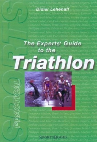 The Experts' Guide to the Triathlon By Didier Lehenaff