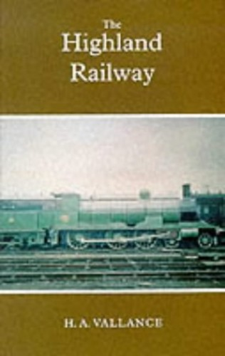 History of the Railways of the Scottish Highlands By H.A. Vallance