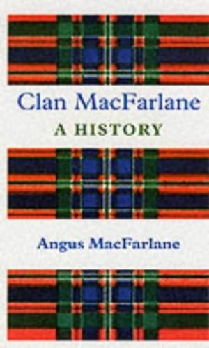 History of Clan MacFarlane By Angus MacFarlane