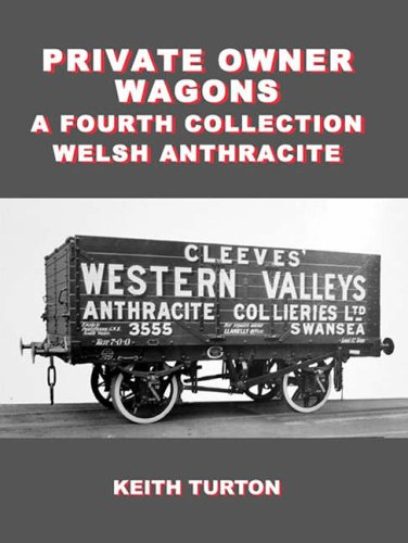 Private Owner Wagons: a Fourth Collection By R. K. Turton