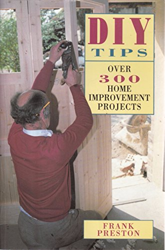 DIY Tips: Over 300 Home Improvement Projects By Frank Preston