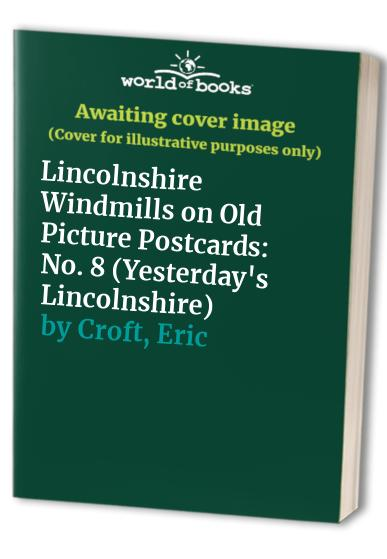 Lincolnshire Windmills on Old Picture Postcards (Yesterday's Lincolnshire) By Eric Croft