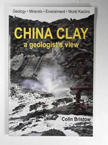 China Clay, A Geologists View By Colin Bristow