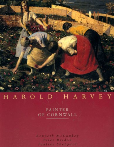 Harold Harvey: Painter of Cornwall By Kenneth McConkey