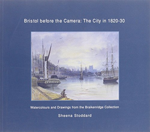 Mr Braikenridge's Bristol: Paintings of the City in the Early 19th Century by Sheena Stoddard