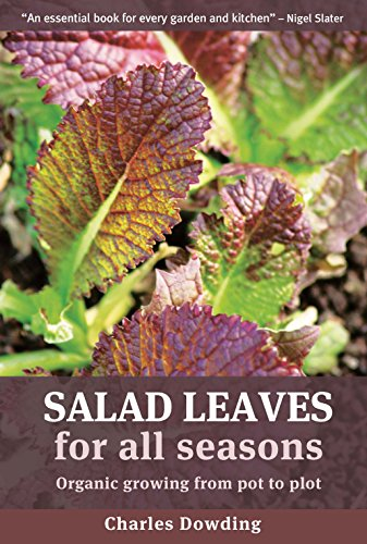 Salad Leaves for All Seasons: Organic Growing from Pot to Plot by Charles Dowding