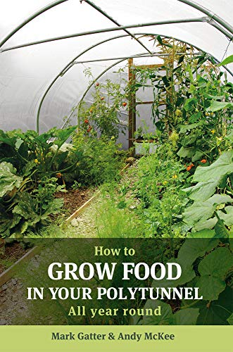 How to Grow Food in Your Polytunnel By Mark Gatter