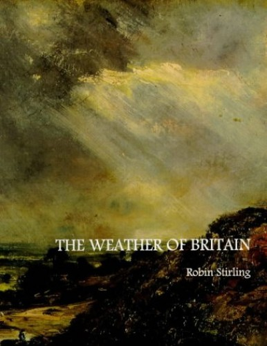 The Weather of Britain By Robin Stirling