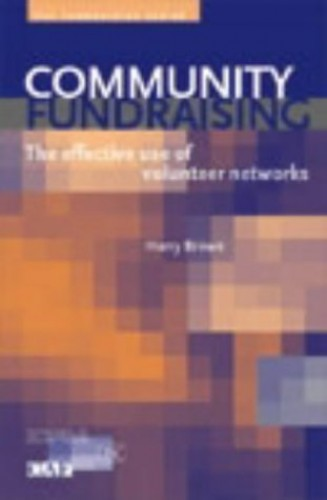 Community Fundraising: The Effective Use of Volunteer Networks (Fundraising Series) Edited by Harry Brown